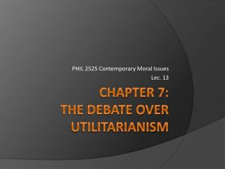 Chapter 7:   The Debate Over Utilitarianism