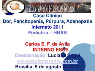 Caso Cl�nico Dor, Pancitopenia, P�rpura, Adenopatia  Internato 2011 Pediatria � HRAS