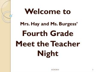 Welcome to Mrs. Hay and Ms. Burgess' Fourth Grade  Meet the Teacher Night