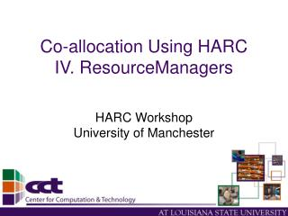 Co-allocation Using HARC IV. ResourceManagers