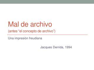 """Mal de archivo  (antes  """" el concepto de archivo """" )"""