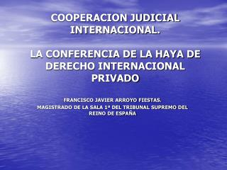 COOPERACION JUDICIAL INTERNACIONAL.  LA CONFERENCIA DE LA HAYA DE DERECHO INTERNACIONAL PRIVADO