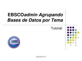 EBSCO admin Agrupando Bases de Datos por Tema