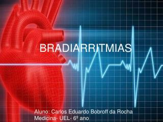 Aluno: Carlos Eduardo Bobroff da Rocha Medicina- UEL- 6� ano