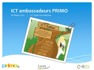 ICT ambassadeurs PRIMO 28 Maart 2012     |     ICT Safari en talenten
