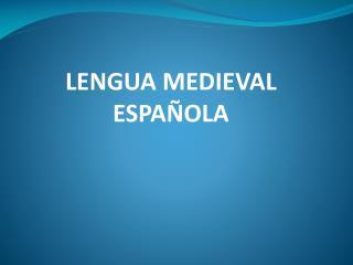 LENGUA MEDIEVAL ESPAÑOLA