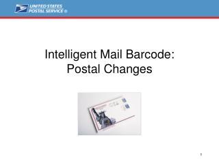 Intelligent Mail Barcode:      Postal Changes