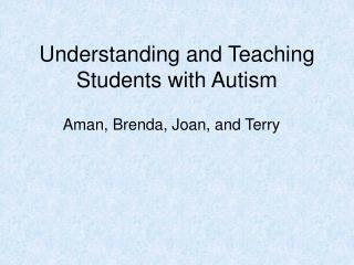 Understanding and Teaching Students with Autism
