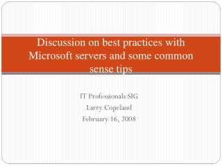 Discussion on best practices with Microsoft servers and some common sense tips