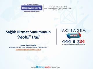 Sağlık Hizmet Sunumunun  'Mobil' Hali Seyyal Hacıbekiroğlu