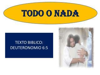 TEXTO BIBLICO: DEUTERONOMIO 6:5