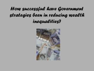 How successful have Government strategies been in reducing wealth inequalities?