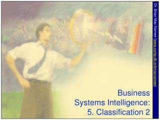 Business  Systems Intelligence: 5. Classification 2