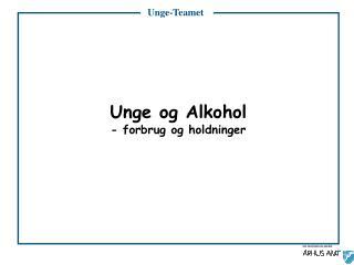 Unge og Alkohol - forbrug og holdninger