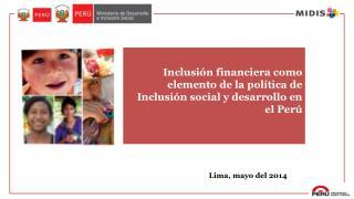 Inclusión financiera como elemento de la política de Inclusión social y desarrollo en el Perú