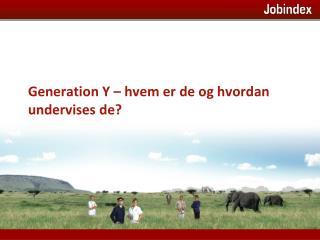 Generation Y – hvem er de og hvordan undervises de?