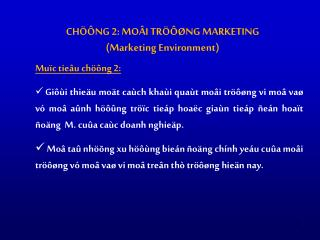 CHÖÔNG 2: MOÂI TRÖÔØNG MARKETING (Marketing Environment )