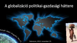 A globalizáció politikai-gazdasági  háttere