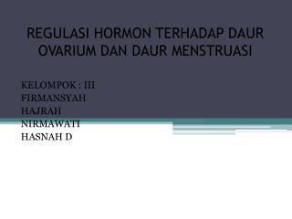 REGULASI HORMON TERHADAP DAUR OVARIUM DAN DAUR MENSTRUASI
