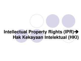 Intellectual Property Rights (IPR)  Hak Kekayaan Intelektual (HKI)