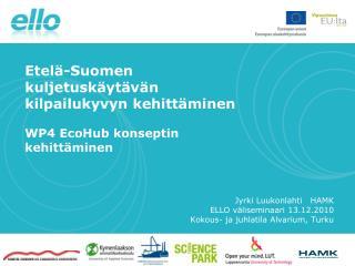 Jyrki Luukonlahti   HAMK ELLO väliseminaari 13.12.2010 Kokous- ja juhlatila Alvarium, Turku