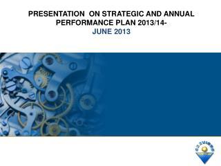 Presentation  ON STRATEGIC AND ANNUAL PERFORMANCE  PLAN 2013/14- JUNE 2013
