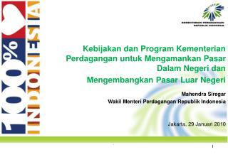 Mahendra Siregar Wakil Menteri Perdagangan Republik Indonesia Jakarta, 29 Januari 2010