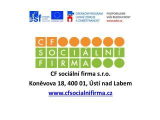 CF sociální firma s.r.o. Koněvova  18, 400 01, Ústí nad Labem cfsocialnifirma.cz