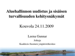 Aluehallinnon uudistus ja sisäisen turvallisuuden kehitysnäkymät Kouvola 24.11.2009