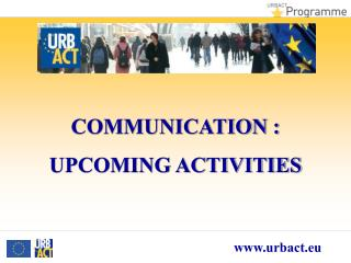 COMMUNICATION : UPCOMING ACTIVITIES
