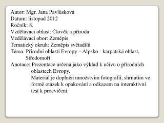 Autor: Mgr. Jana Pavl?skov� Datum: listopad 2012 Ro?n�k: 8. Vzd?l�vac� oblast: ?lov?k a p?�roda