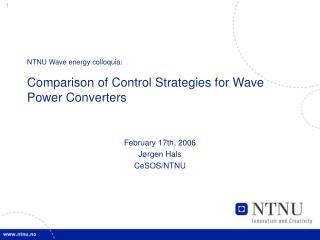 NTNU Wave energy colloquia: Comparison of Control Strategies for Wave Power Converters