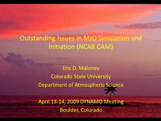 Outstanding Issues in MJO Simulation and Initiation (NCAR CAM)