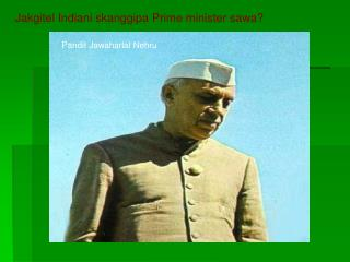 Jakgitel Indiani skanggipa Prime minister sawa?