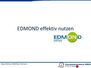 EDMOND effektiv nutzen