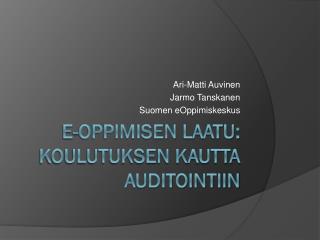 E-Oppimisen  laatu: koulutuksen kautta  auditointiin