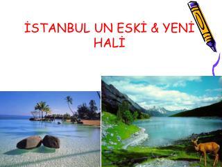 İSTANBUL UN ESKİ & YENİ HALİ