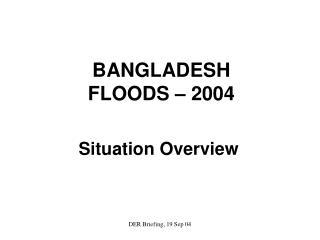 BANGLADESH FLOODS – 2004