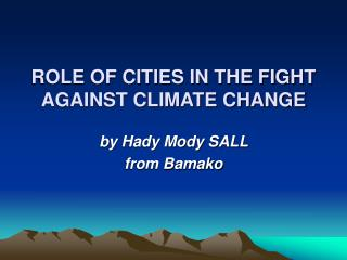 ROLE OF CITIES IN THE FIGHT AGAINST CLIMATE CHANGE