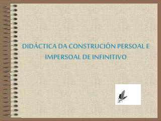 DIDÁCTICA DA CONSTRUCIÓN PERSOAL E IMPERSOAL DE INFINITIVO