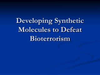 Developing Synthetic Molecules to Defeat Bioterrorism