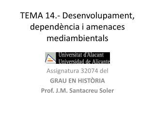 TEMA 14.- Desenvolupament, dependència i amenaces mediambientals