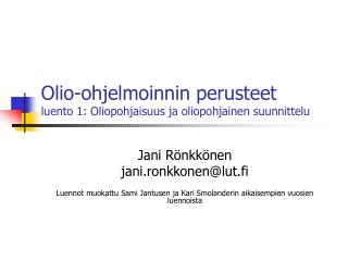Olio-ohjelmoinnin perusteet luento 1: Oliopohjaisuus ja oliopohjainen suunnittelu