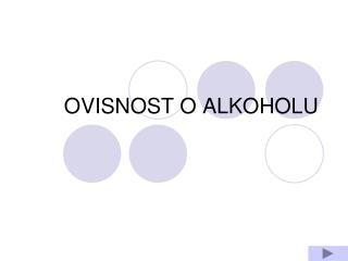 OVISNOST O ALKOHOLU