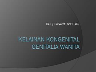 Kelainan Kongenital  Genitalia  Wanita