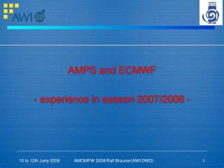 AMPS and ECMWF  - experience in season 2007/2008 -