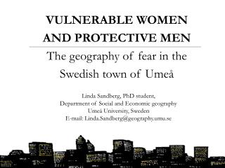 VULNERABLE WOMEN AND PROTECTIVE MEN The geography of fear in the Swedish town of Umeå