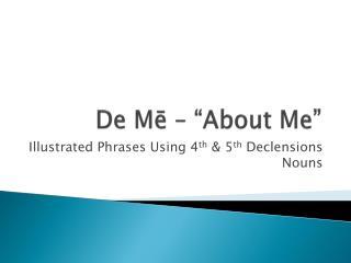 """De  Mē  – """"About Me"""""""