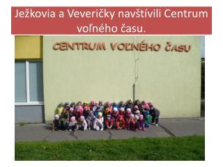 Ježkovia a Veveričky navštívili Centrum voľného času.