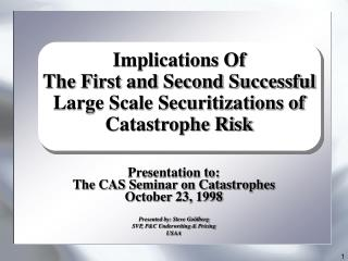 Implications Of  The First and Second Successful Large Scale Securitizations of Catastrophe Risk